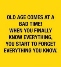 Old age comes at a bad time...