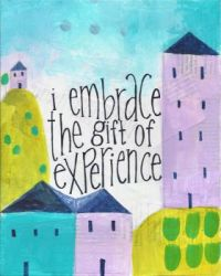 I embrace the gift of experience