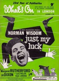 JUST MY LUCK - NORMAN WISDOM, MARGARET RUTHERFORD - 1957 WHAT'S ON IN LONDON MAGAZINE