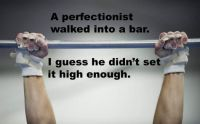 Perfectionist walks into a bar