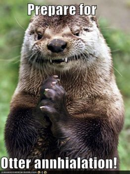 Otter annihilation!  (I didn't create the misspelling below)
