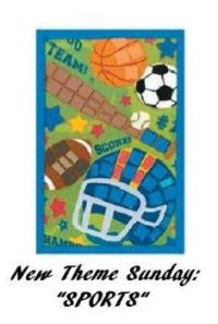 "New Theme Sunday: ""SPORTS""  Hope you enjoy it.  Hugs and have a great weekend."