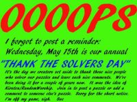 SORRY - I FORGOT.  Wednesday, May 15th, is THANK THE SOLVERS DAY.   Oooops.