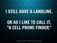 I still have a landline...