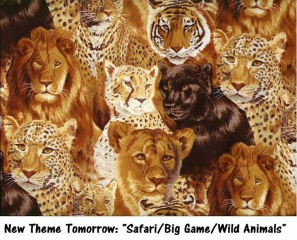 "New Theme Tomorrow: ""Safari/Big Game/Wild Animals""  Let's see Nature's beauty."