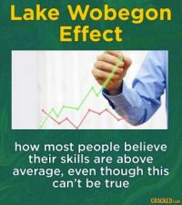 14 Social Phenomena Terms (Oh, That's What It's Called) - #13. The Lake Wobegon Effect