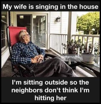 My wife is singing in the house