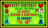 ==  HAPPY  BIRTHDAY   == TO   ALL   THE  MEN  ON   JIGIDI  FOR  AUGUST ==