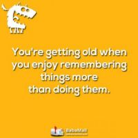 You're getting old when
