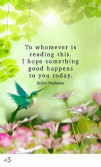 To whomever is reading this I hope something good happens to you today!