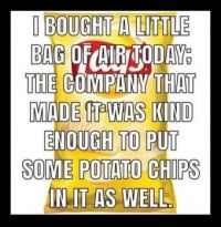 I bought a little bag of air today.....