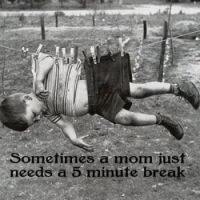 Mom needed 5 minutes