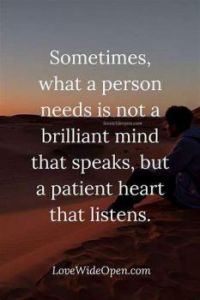 Sometimes what a person needs is not a brilliant mind that speaks, but a patient heart that listens