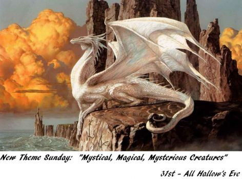 """New Theme Sunday:  """"MYSTICAL, MAGICAL, MYSTERIOUS CREATURES""""  Have Fun.  What goes bump in the night?  (suggestions below)"""