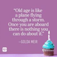 old-age-is-like-a-plane-flying-through-a-storm-once-you-are-aboard-there-is-nothing-you-can-do-about-it-golda-meir